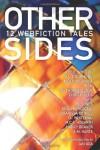 Other Sides: 12 Webfiction Tales - Zoe E. Whitten;G L Drummond;MeiLin Miranda;Mcm;Lyn Thorne-Alder;Chris Childs;Isa K;M Jones;Erica Bercegeay;Charissa Cotrill;T L Whiteman;M C.A. Hogarth;Nancy Brauer;A M Harte