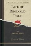 Life of Reginald Pole (Classic Reprint) - Martin Haile