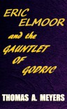 Eric Elmoor and The Gauntlet of Godric (Book 1) - Thomas A.  Meyers