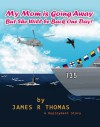 My Mom is Going Away But She Will be Back One Day!: A Deployment Story - James R. Thomas
