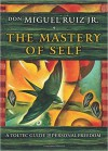 The Mastery of Self: A Toltec Guide to Personal Freedom - Don Miguel Ruiz Jr.