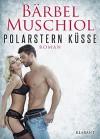 Polarstern Küsse. Erotischer Roman - Bärbel Muschiol