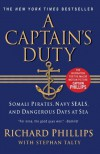 A Captain's Duty: Somali Pirates, Navy SEALs, and Dangerous Days at Sea by Phillips, Richard (2011) Paperback - Richard Phillips