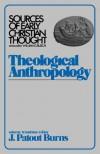 Theological Anthroplogy - Patout J. Burns, Patout J. Burns