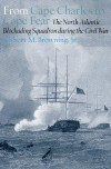 From Cape Charles to Cape Fear: The North Atlantic Blockading Squadron during the Civil War - Robert M. Browning Jr.
