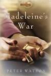 Madeleine's War - Peter Watson