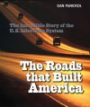 The Roads That Built America: The Incredible Story of the U.S. Interstate System - Dan McNichol