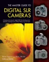 The Master Guide to Digital SLR Cameras: Choosing and Using the Digital SLRs from Leading Manufacturers, Including Canon, Nikon, Pentax, Fuji, and More - Ron Eggers, Stan Sholik