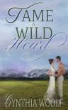Tame A Wild Heart - Cynthia Woolf