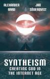 Syntheism - Creating God in the Internet Age - Alexander Bard, Jan Söderqvist, John Wright