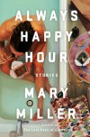 Always Happy Hour: Stories - Mary Miller