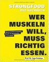 Strongfood - Das Kochbuch - Wer Muskeln will, muss richtig essen. - Wissenschaftlich entwickelte Rezepte für Muskelaufbau und Ausdauer (Fitness & Gesundheit BJVV) - Ingo Froböse