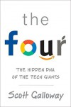 The Four: The Hidden DNA of Amazon, Apple, Facebook, and Google  - Scott Galloway