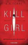 Kill Girl - Mörderisches Begehren: Erotic Thriller - A.R. Torre, Veronika Dünninger