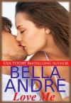 Love Me (Contemporary Romance) (Take Me) - Bella Andre