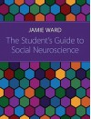 The Student's Guide to Social Neuroscience - Jamie Ward