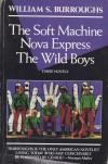 The Soft Machine; Nova Express; The Wild Boys: Three Novels - William S. Burroughs