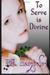 To Serve is Divine - R.E.  Hargrave