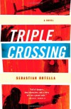 Triple Crossing: A Novel - Sebastian Rotella