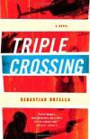 Triple Crossing: A Novel - Sebastian Rotella