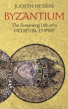 Byzantium: The Surprising Life of a Medieval Empire - Judith Herrin