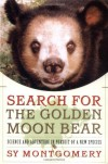 Search for the Golden Moon Bear: Science and Adventure in Pursuit of a New Species - Sy Montgomery