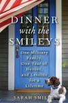 Dinner with the Smileys: One Military Family, One Year of Heroes, and Lessons for a Lifetime - Sarah Smiley