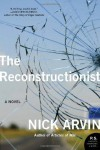 The Reconstructionist - Nick Arvin