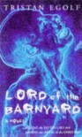 Lord Of The Barnyard: Killing The Fatted Calf And Arming The Aware In The Corn Belt - Tristan Egolf