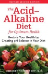 The Acid-Alkaline Diet for Optimum Health: Restore Your Health by Creating pH Balance in Your Diet - Christopher Vasey