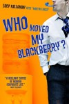 Who Moved My Blackberry? - Lucy Kellaway, Martin Lukes