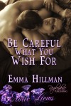 Be Careful What You Wish For - Emma Hillman