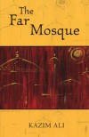 The Far Mosque - Kazim Ali