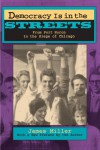 Democracy Is in the Streets: From Port Huron to the Siege of Chicago, With a New Preface by the Author - James  Miller