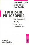 Politische Philosophie. Ein Lesebuch. Texte, Analysen, Kommentare - Eberhard Braun, Felix Heine