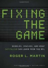 Fixing the Game: Bubbles, Crashes, and What Capitalism Can Learn from the NFL - Roger L. Martin