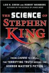The Science of Stephen King: From Carrie to Cell, The Terrifying Truth Behind the Horror Masters Fiction - Lois H. Gresh, Robert E. Weinberg