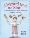 A Wizard from the Start: The Incredible Boyhood and Amazing Inventions of Thomas Edison - Don Brown