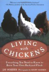 Living with Chickens: Everything You Need to Know to Raise Your Own Backyard Flock - Jay Rossier