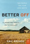 Better Off: Flipping the Switch on Technology - Eric Brende