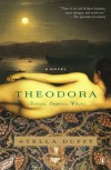 Theodora: Actress, Empress, Whore: A Novel - Stella Duffy