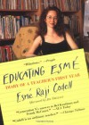 Educating Esmé: Diary of a Teacher's First Year - Esmé Raji Codell
