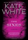 The Sixes: A Novel - Kate White