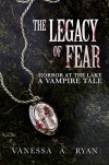 The Legacy of Fear (Horror at the Lake (A Vampire Tale) Book 1) - Vanessa A. Ryan