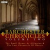 Anthony Trollope's The Barchester Chronicles Volume 2: The Small House at Allington and The Last Chronicle of Barset: A BBC Radio 4 Full-Cast Dramatisation - Tim Pigott-Smith, Full Cast, Anthony Trollope, Maggie Steed