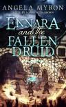 Ennara and the Fallen Druid  - Angela Myron