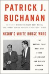 Nixon's White House Wars: The Battles That Made and Broke a President and Divided America Forever - Patrick J. Buchanan