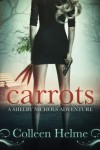 Carrots (Shelby Nichols Adventures) by Colleen Helme (2012-04-11) - Colleen Helme;