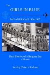 The Girls In Blue: Pan Am 1964-1967 Real Stories of a Bygone Era - Lesley Peters Robson