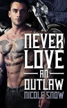 Never Love an Outlaw: Deadly Pistols MC Romance (Outlaw Love) - Nicole Snow